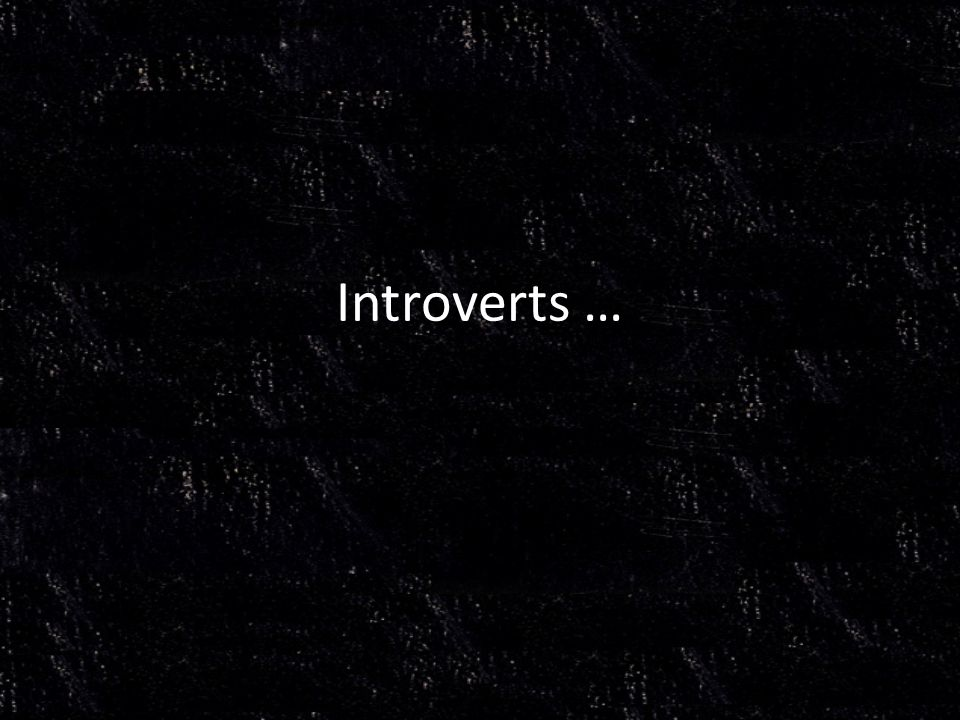 Introverts …