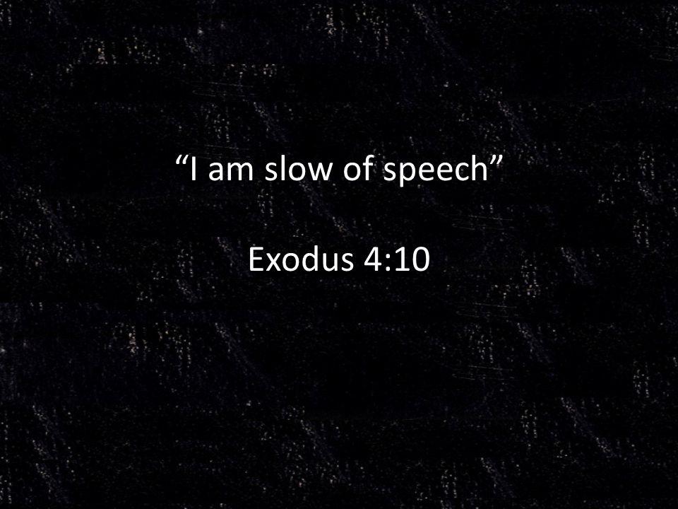 I am slow of speech Exodus 4:10