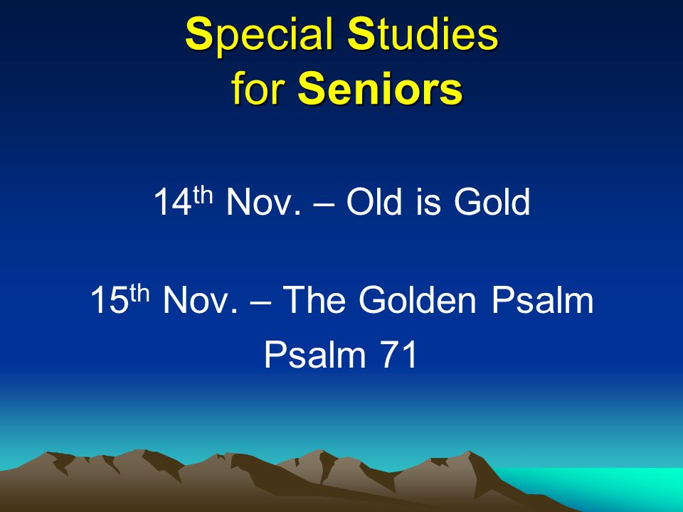14 th Nov. – Old is Gold 15 th Nov. – The Golden Psalm Psalm 71