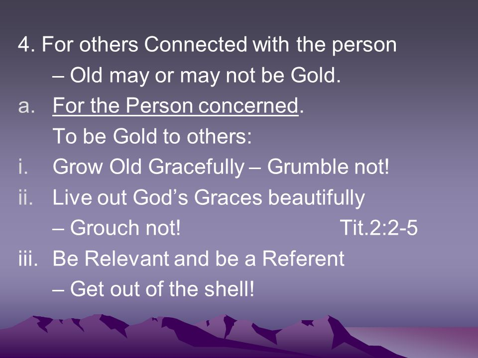 4. For others Connected with the person – Old may or may not be Gold.