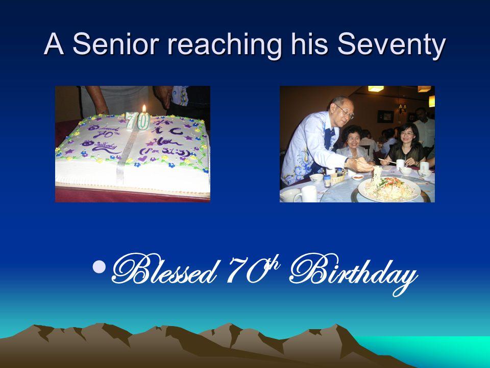 A Senior reaching his Seventy Blessed 70 th Birthday