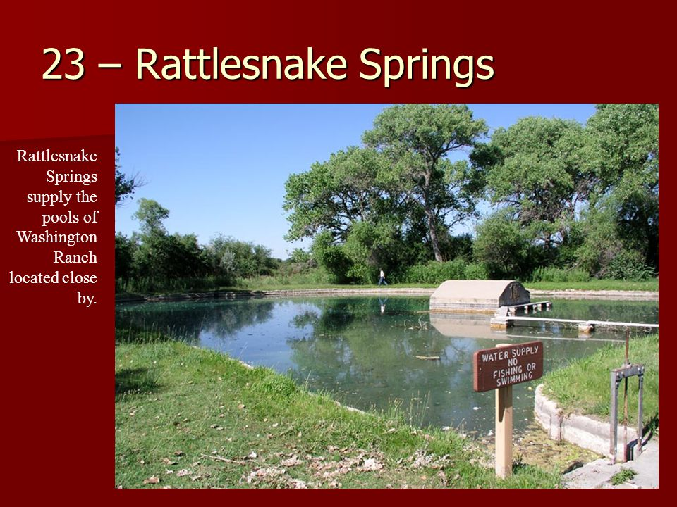 23 – Rattlesnake Springs Rattlesnake Springs supply the pools of Washington Ranch located close by.