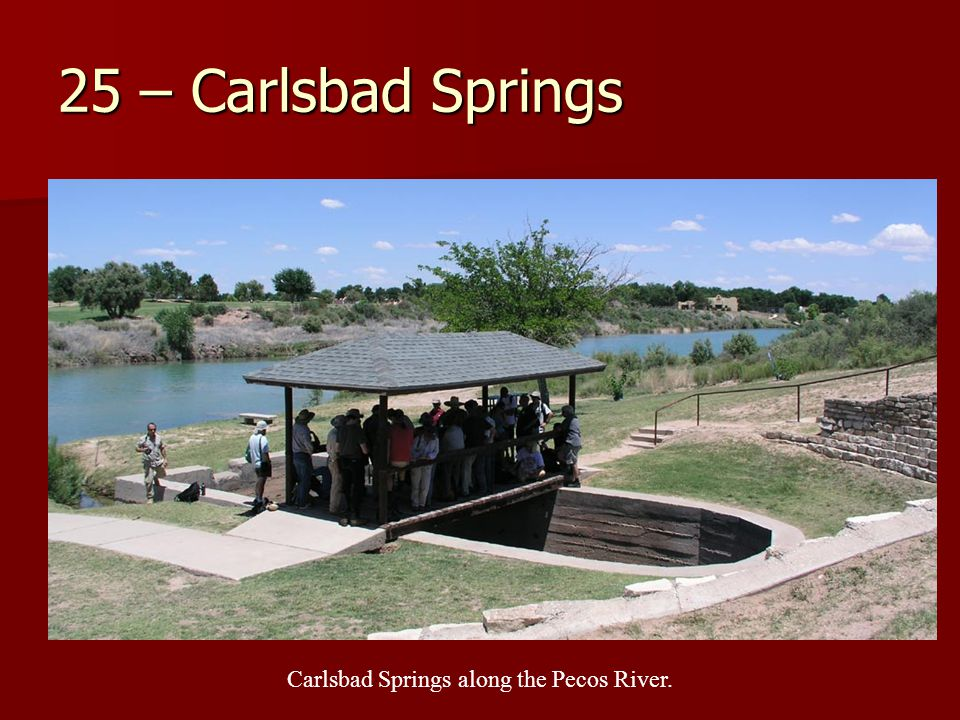 25 – Carlsbad Springs Carlsbad Springs along the Pecos River.