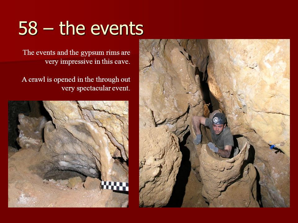 58 – the events The events and the gypsum rims are very impressive in this cave.