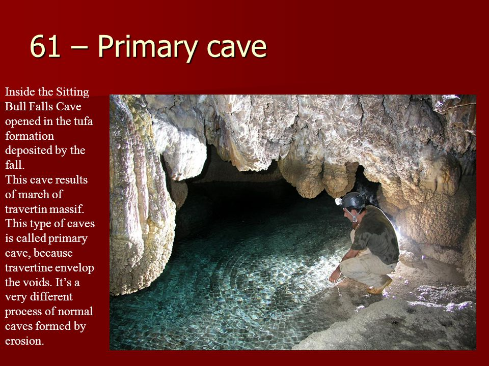 61 – Primary cave Inside the Sitting Bull Falls Cave opened in the tufa formation deposited by the fall.