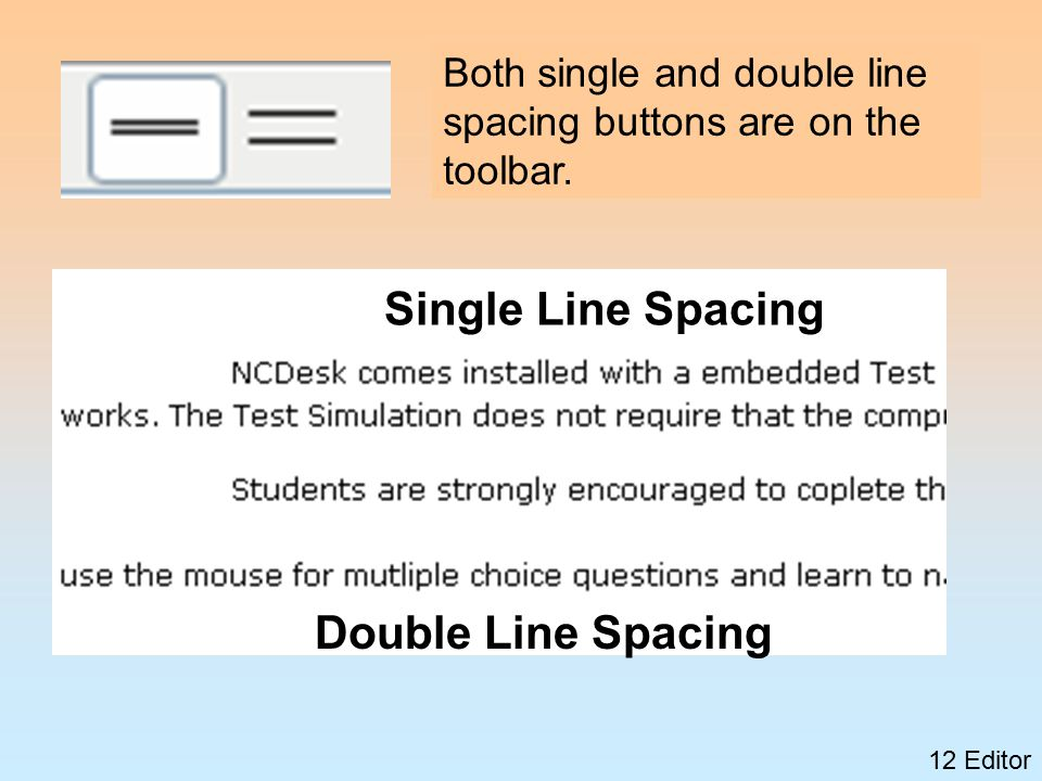12 Editor Double Line Spacing Single Line Spacing Both single and double line spacing buttons are on the toolbar.