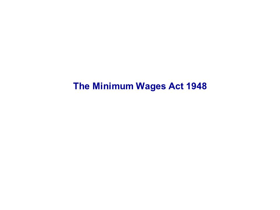 Objective An Act to provide for fixing minimum rates of wages in certain employments The Minimum Wages Act 1948
