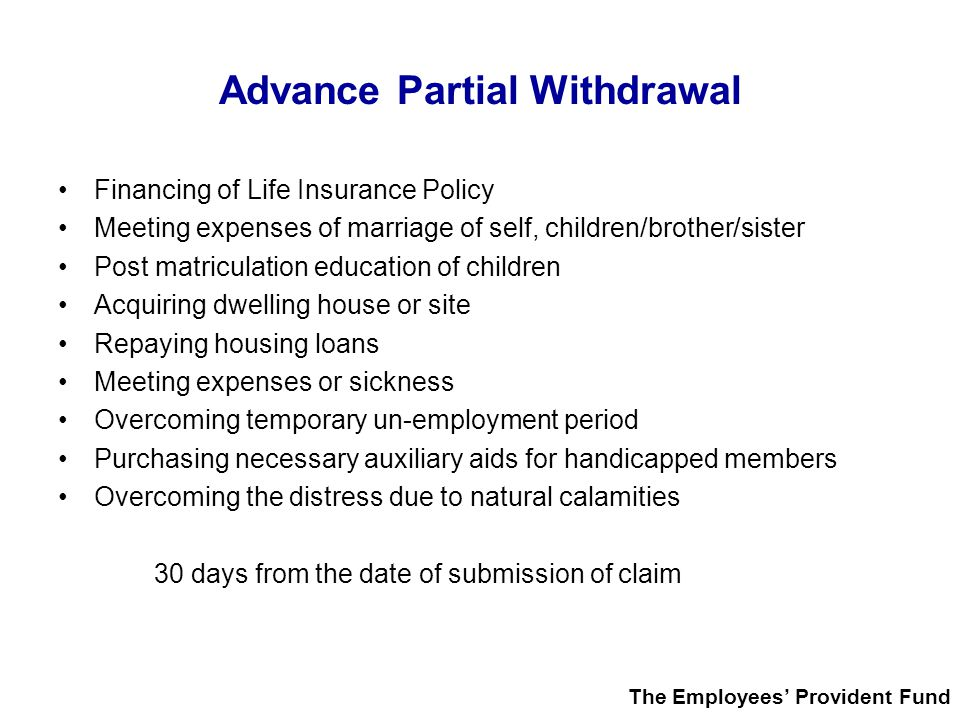 Advance Partial Withdrawal Financing of Life Insurance Policy Meeting expenses of marriage of self, children/brother/sister Post matriculation educati