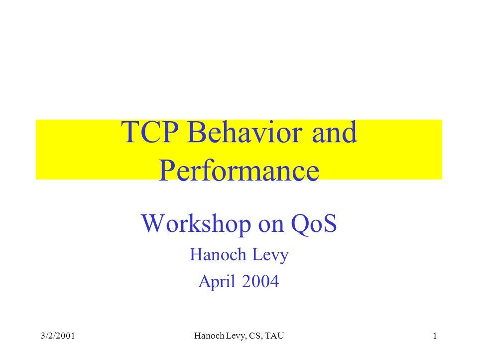 3/2/2001Hanoch Levy, CS, TAU1 TCP Behavior and Performance Workshop on QoS Hanoch Levy April 2004