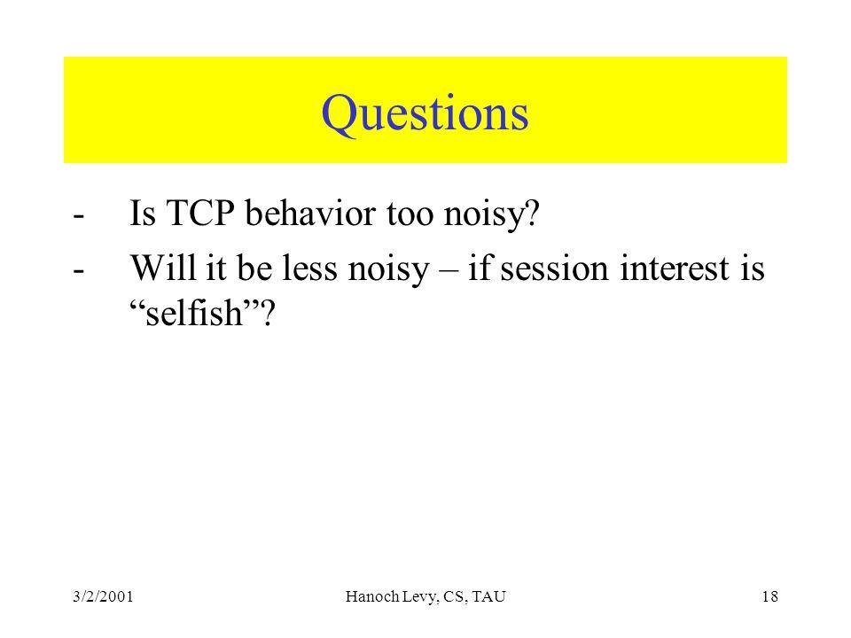 3/2/2001Hanoch Levy, CS, TAU18 Questions -Is TCP behavior too noisy.