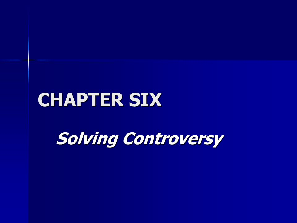 CHAPTER SIX Solving Controversy