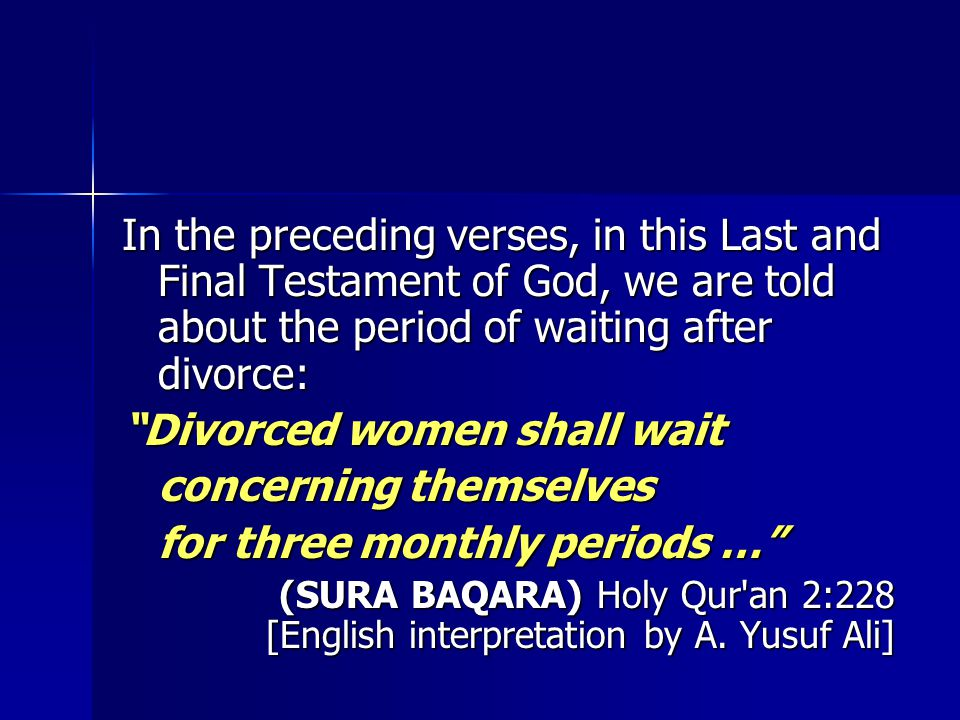"""In the preceding verses, in this Last and Final Testament of God, we are told about the period of waiting after divorce: """"Divorced women shall wait co"""
