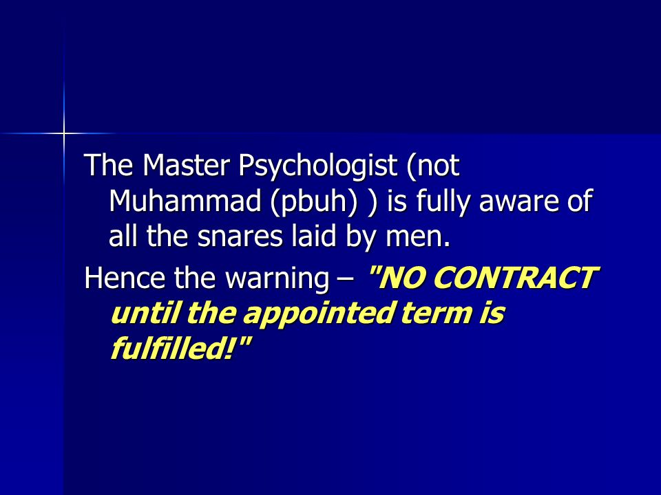 The Master Psychologist (not Muhammad (pbuh) ) is fully aware of all the snares laid by men. Hence the warning –