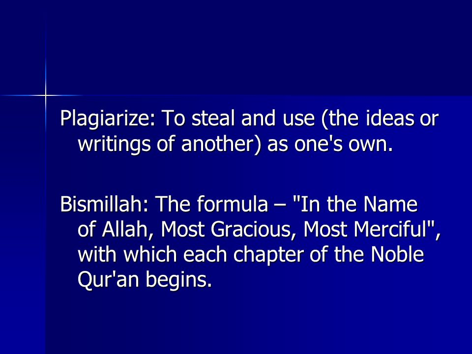 Plagiarize: To steal and use (the ideas or writings of another) as one's own. Bismillah: The formula –