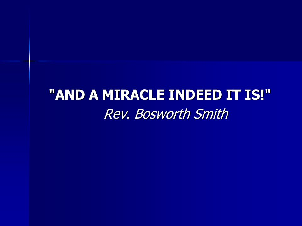 AND A MIRACLE INDEED IT IS! Rev. Bosworth Smith