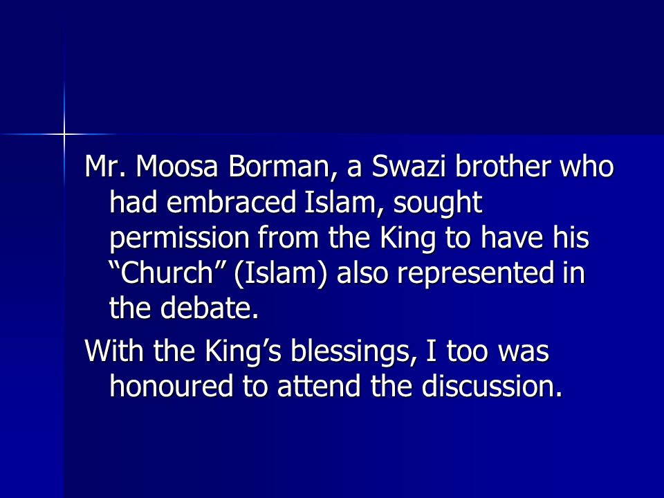 """Mr. Moosa Borman, a Swazi brother who had embraced Islam, sought permission from the King to have his """"Church"""" (Islam) also represented in the debate."""