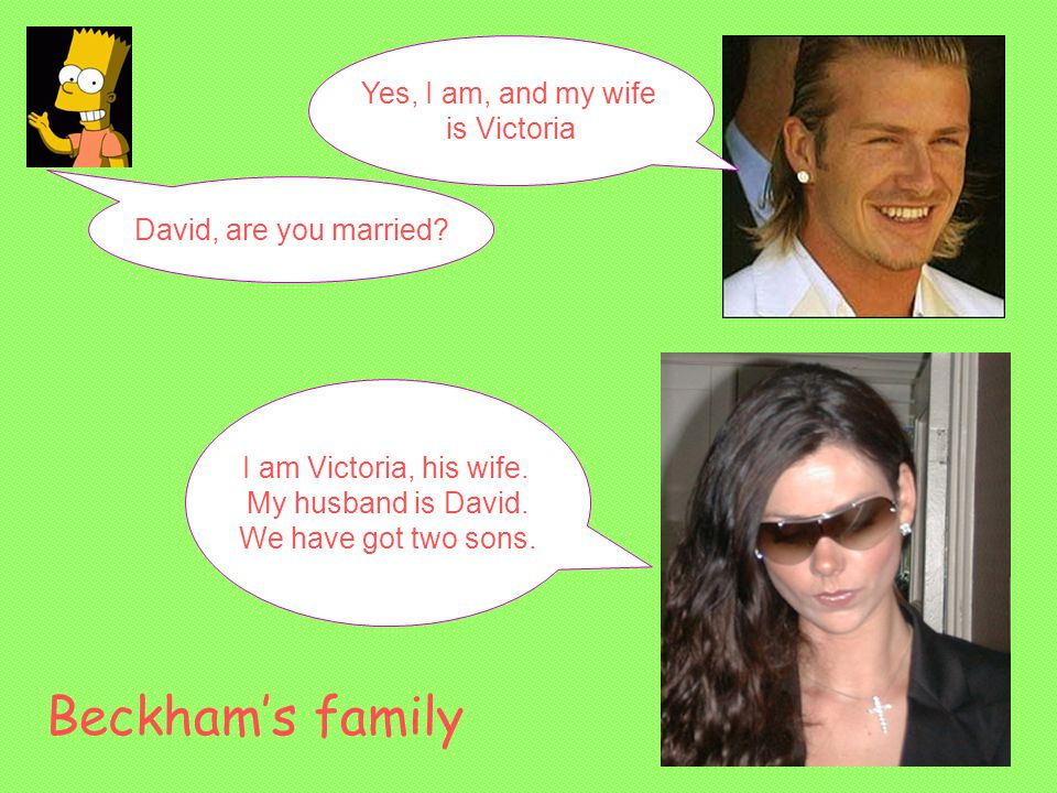 David, are you married. Yes, I am, and my wife is Victoria I am Victoria, his wife.