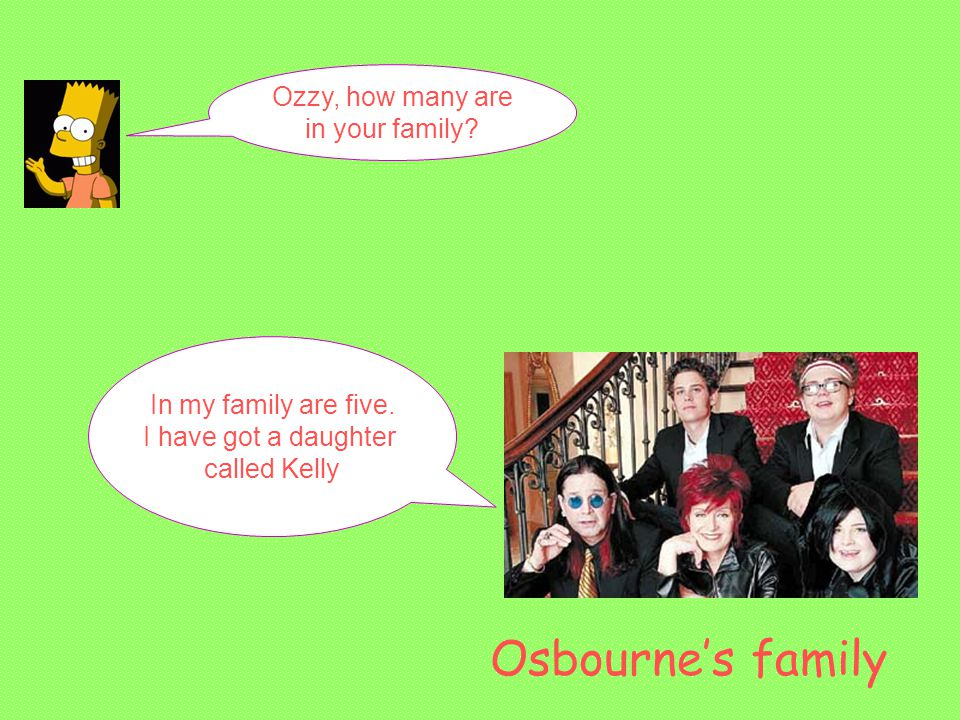 Ozzy, how many are in your family. In my family are five.