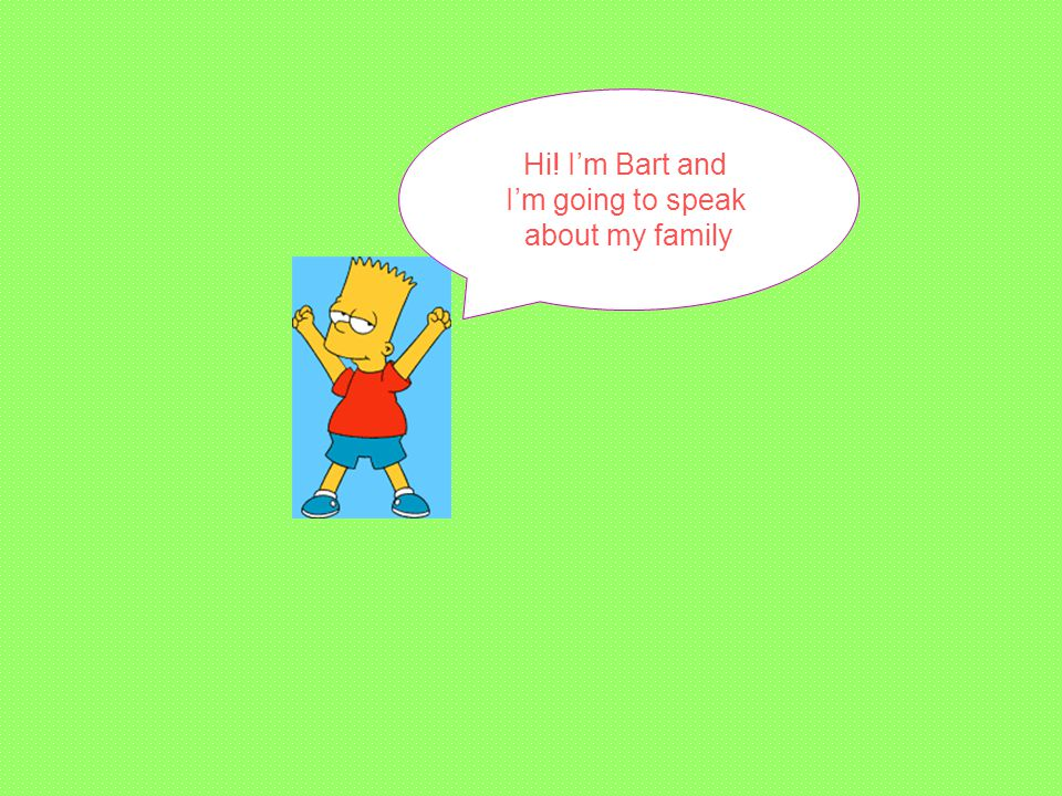 Hi! I'm Bart and I'm going to speak about my family