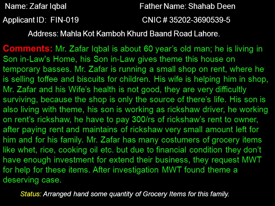 Name: Muhammad Ashiq Father Name: Mehar Deen Applicant ID: EDU-07CNIC # 35202-5995894-7 Address: House # 8, Block # 6,Sector C-2,Green Town Lahore Comments : Mr.
