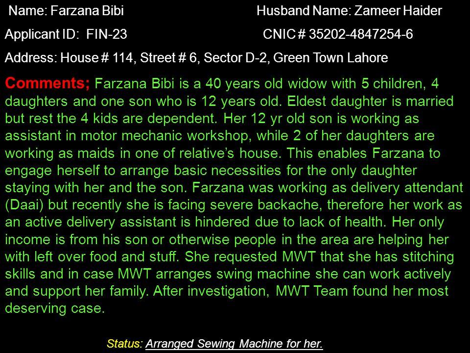 Name: Farzana Bibi Husband Name: Zameer Haider Applicant ID: FIN-23 CNIC # 35202-4847254-6 Address: House # 114, Street # 6, Sector D-2, Green Town La