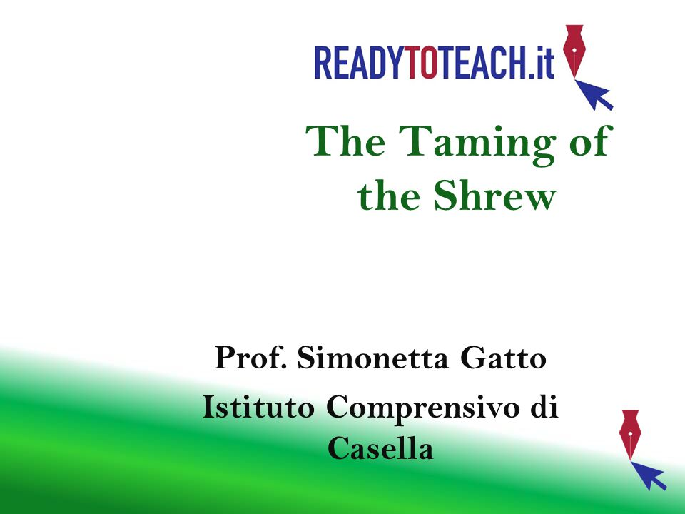 The Taming of the Shrew Prof. Simonetta Gatto Istituto Comprensivo di Casella