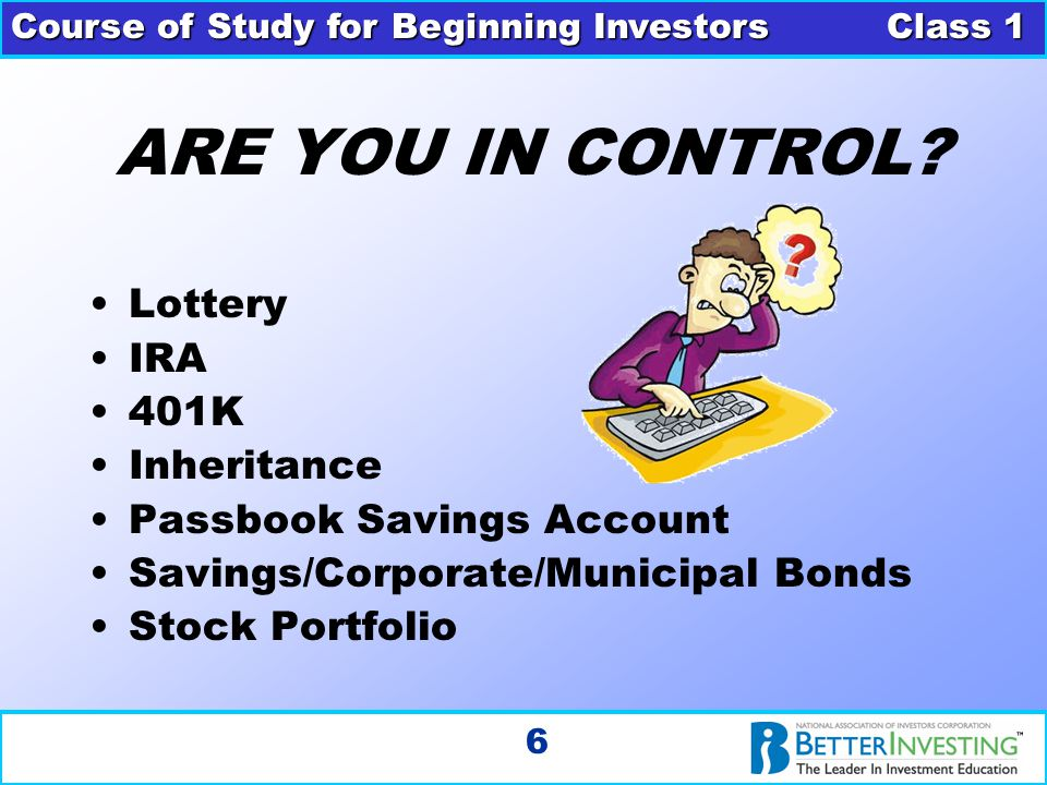 Course of Study for Beginning Investors Class 1 6 Lottery IRA 401K Inheritance Passbook Savings Account Savings/Corporate/Municipal Bonds Stock Portfo