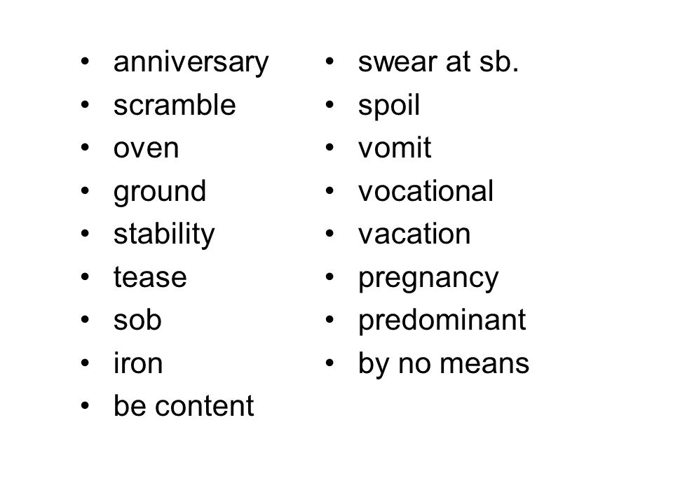 New words anniversary scramble oven ground stability tease sob iron be content swear at sb.