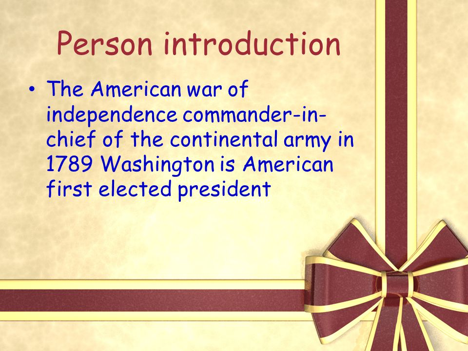 Person introduction The American war of independence commander-in- chief of the continental army in 1789 Washington is American first elected presiden