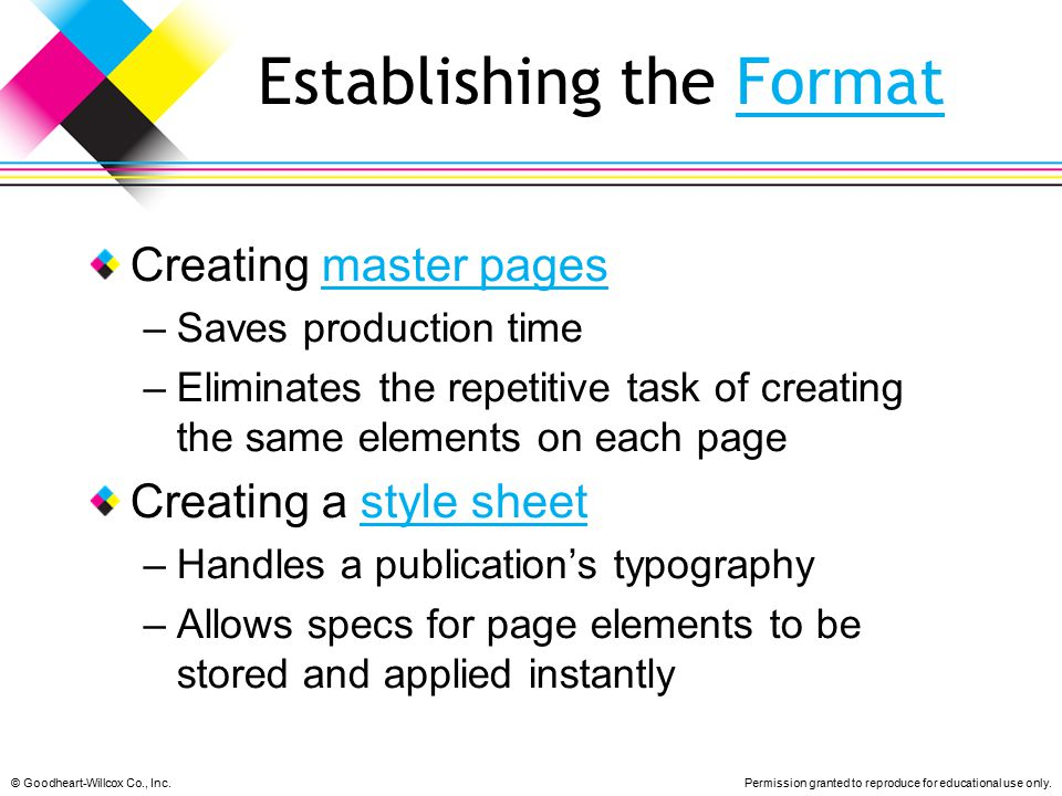 © Goodheart-Willcox Co., Inc.Permission granted to reproduce for educational use only. Establishing the FormatFormat Creating master pagesmaster pages
