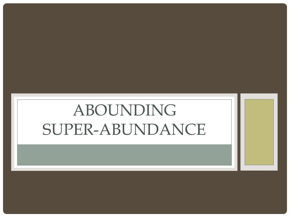 ABOUNDING SUPER-ABUNDANCE