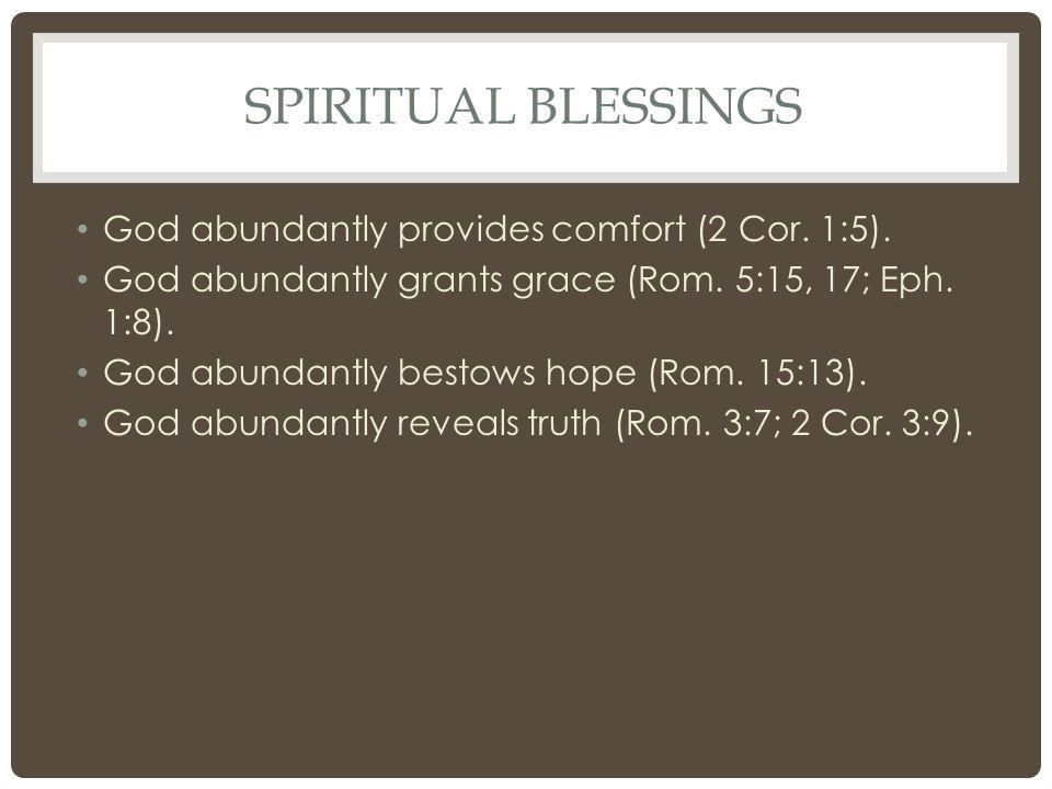 SPIRITUAL BLESSINGS God abundantly provides comfort (2 Cor.