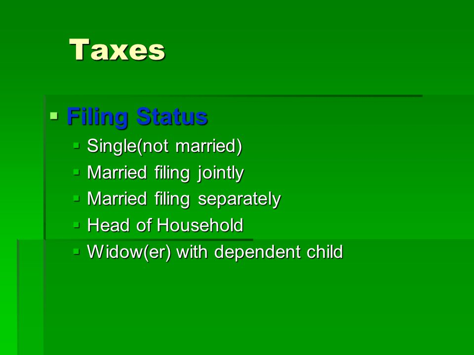 Taxes  Filing Status  Single(not married)  Married filing jointly  Married filing separately  Head of Household  Widow(er) with dependent child