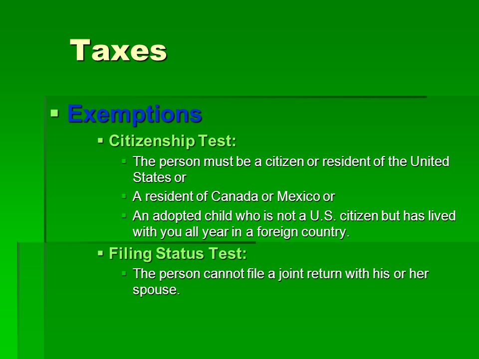 Taxes  Exemptions  Citizenship Test:  The person must be a citizen or resident of the United States or  A resident of Canada or Mexico or  An ado