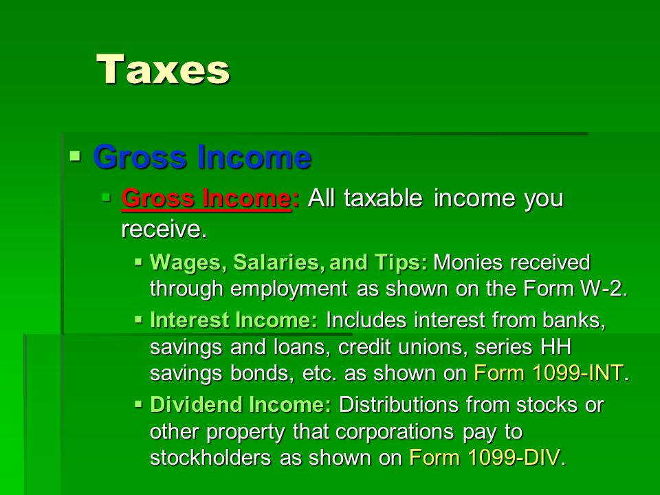 Taxes  Gross Income  Gross Income: All taxable income you receive.  Wages, Salaries, and Tips: Monies received through employment as shown on the F