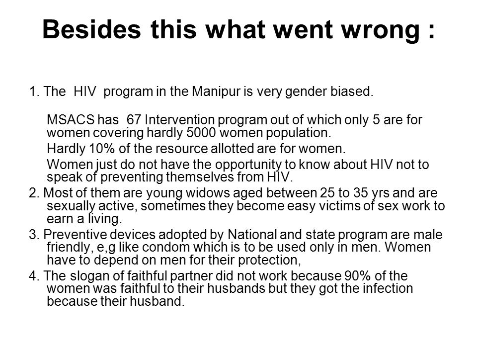 Besides this what went wrong : 1. The HIV program in the Manipur is very gender biased.