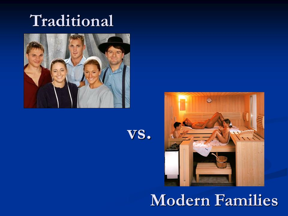 Traditional Modern Families vs.