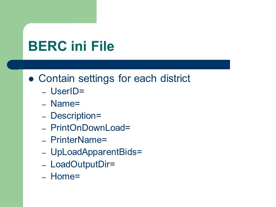 BERC ini File Contain settings for each district – UserID= – Name= – Description= – PrintOnDownLoad= – PrinterName= – UpLoadApparentBids= – LoadOutputDir= – Home=