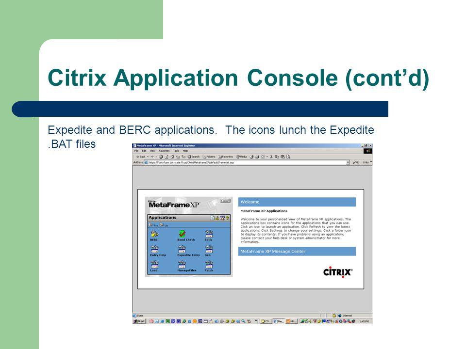 Citrix Application Console (cont'd) Expedite and BERC applications.