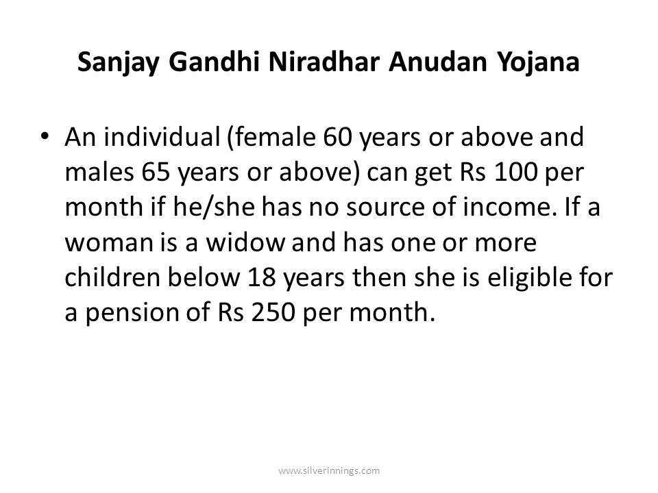 Indira Gandhi Bhumihin Vrudh Sheth- Majdoor Sahayay Yojana An individual (female 60 years or above and male 65 years or above) gets Rs 100 per month.