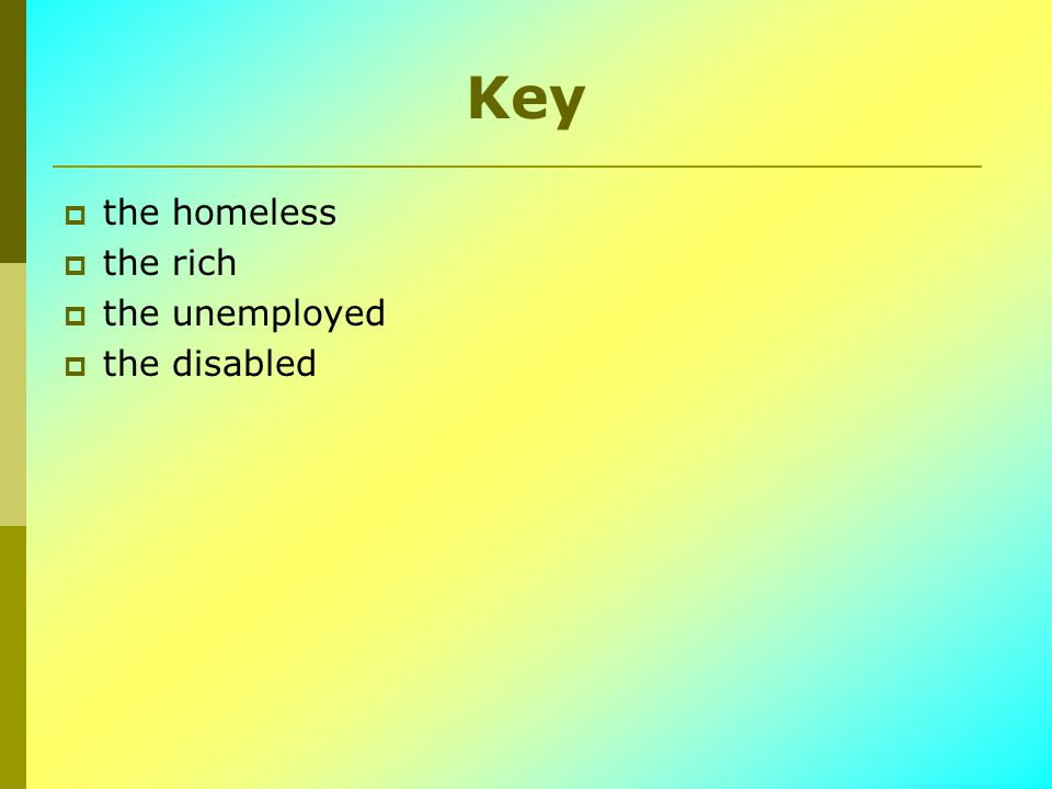 Key  the homeless  the rich  the unemployed  the disabled