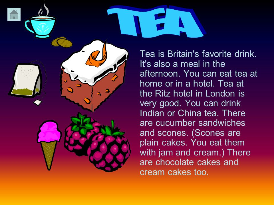 TEA Tea is Britain s favorite drink.It s also a meal in the afternoon.