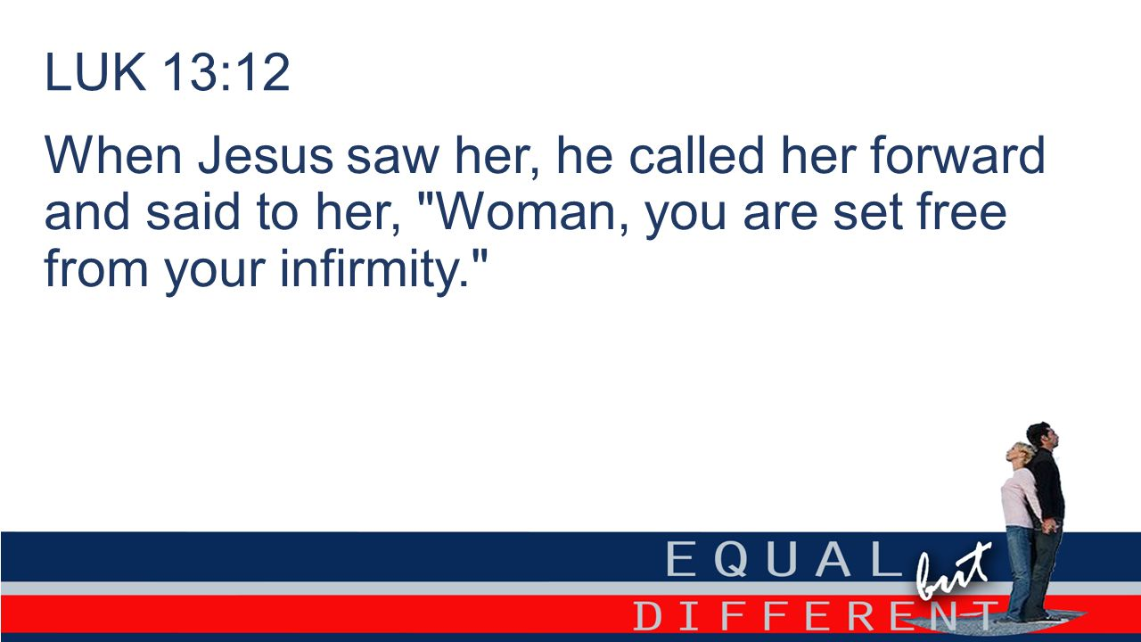 LUK 13:12 When Jesus saw her, he called her forward and said to her,