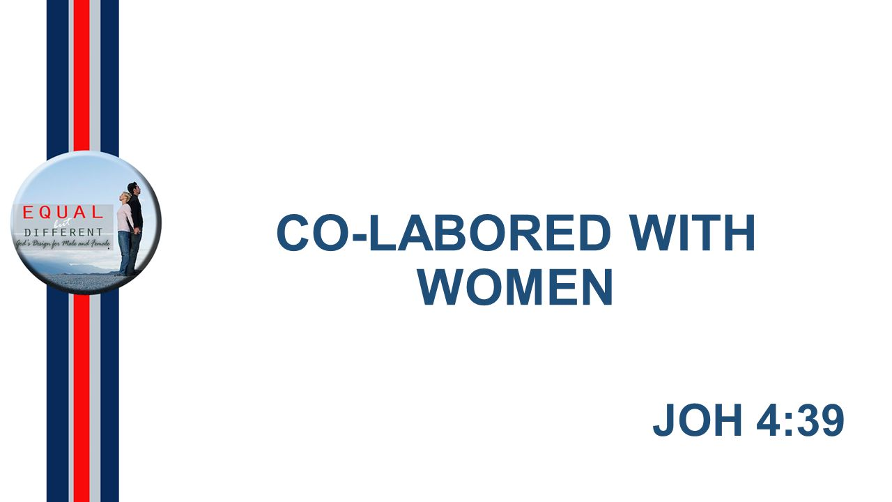 CO-LABORED WITH WOMEN JOH 4:39
