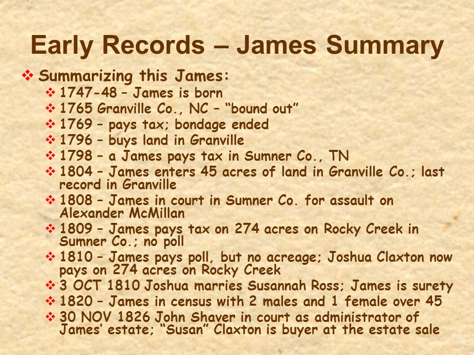 """Early Records – James Summary  Summarizing this James:  1747-48 – James is born  1765 Granville Co., NC – """"bound out""""  1769 – pays tax; bondage en"""