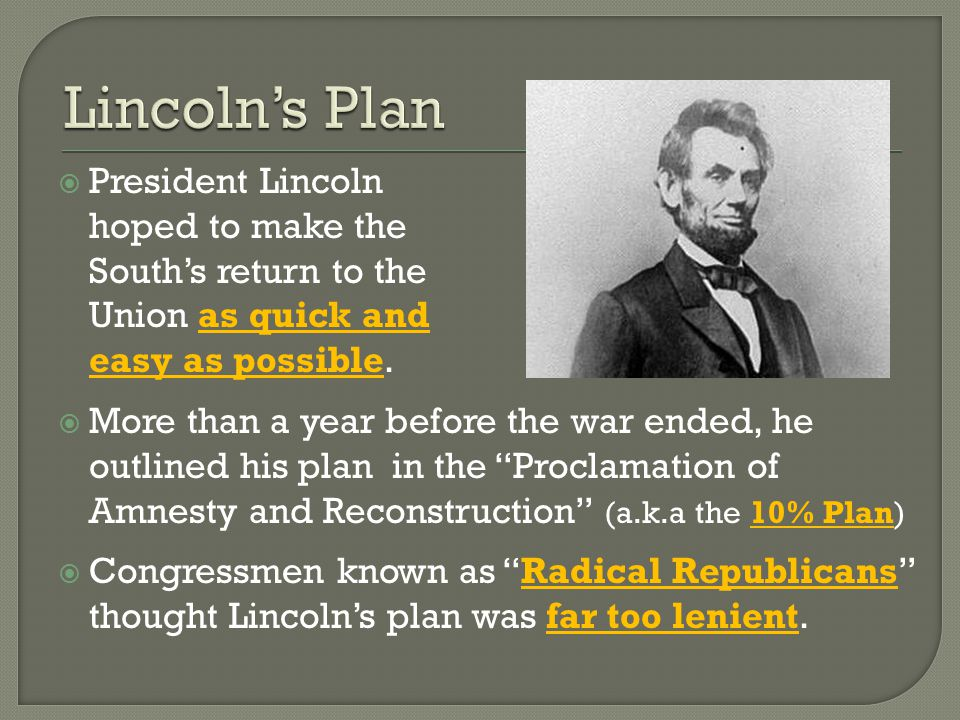  President Lincoln hoped to make the South's return to the Union as quick and easy as possible.
