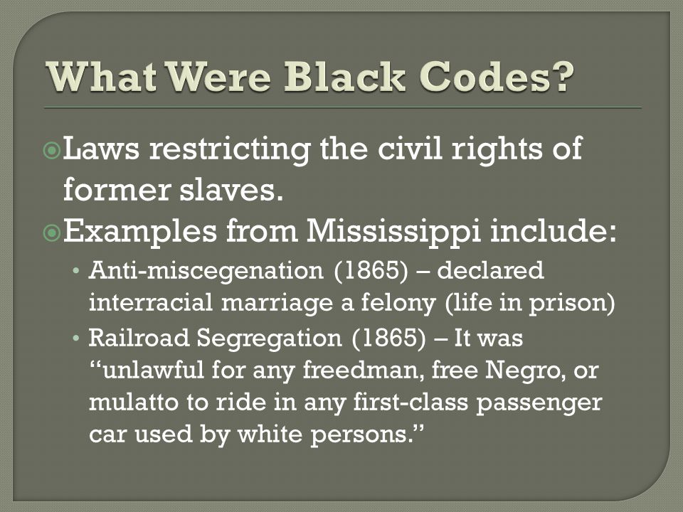  Laws restricting the civil rights of former slaves.