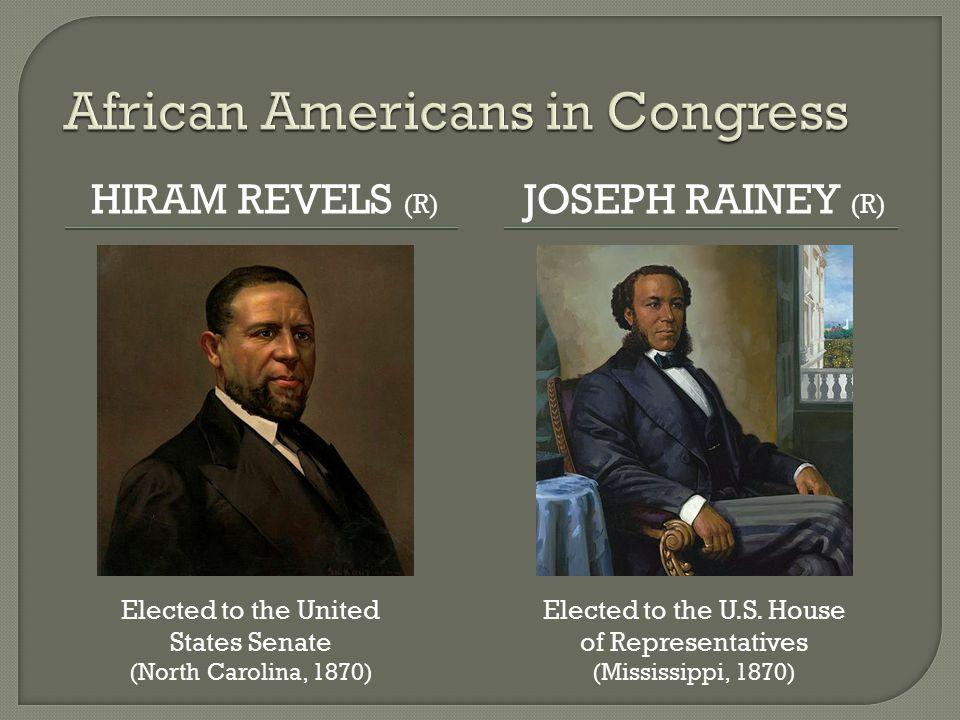 HIRAM REVELS (R) JOSEPH RAINEY (R) Elected to the U.S.