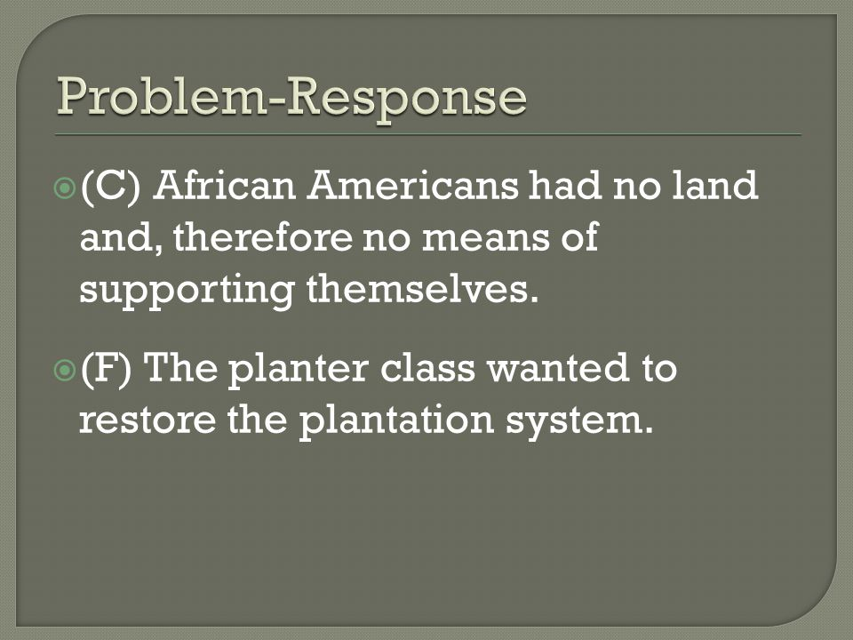  (C) African Americans had no land and, therefore no means of supporting themselves.
