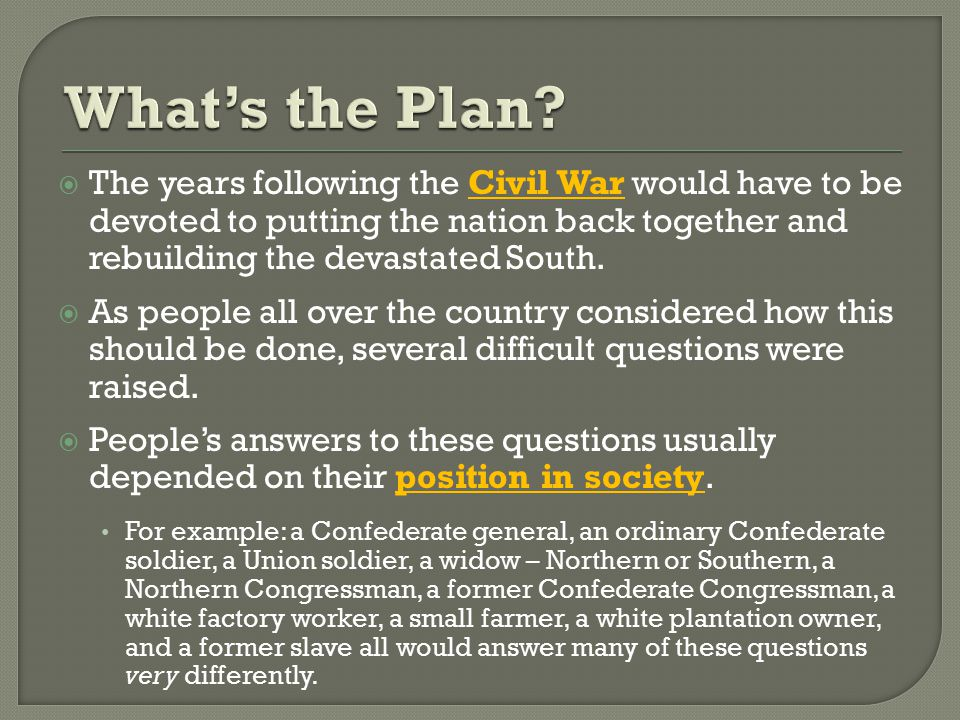  The years following the Civil War would have to be devoted to putting the nation back together and rebuilding the devastated South.